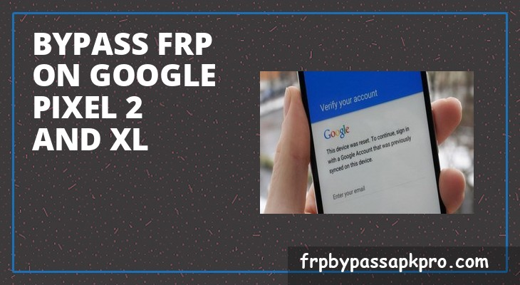 Bypass FRP on Google Pixel 2 and Pixel 2 XL